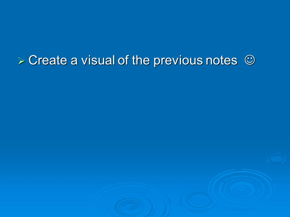  Create a visual of the previous notes  Create a visual of the previous notes