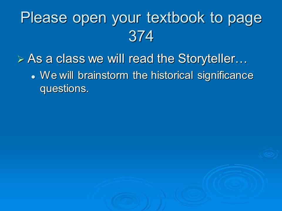 Please open your textbook to page 374  As a class we will read the Storyteller… We will brainstorm the historical significance questions. We will bra