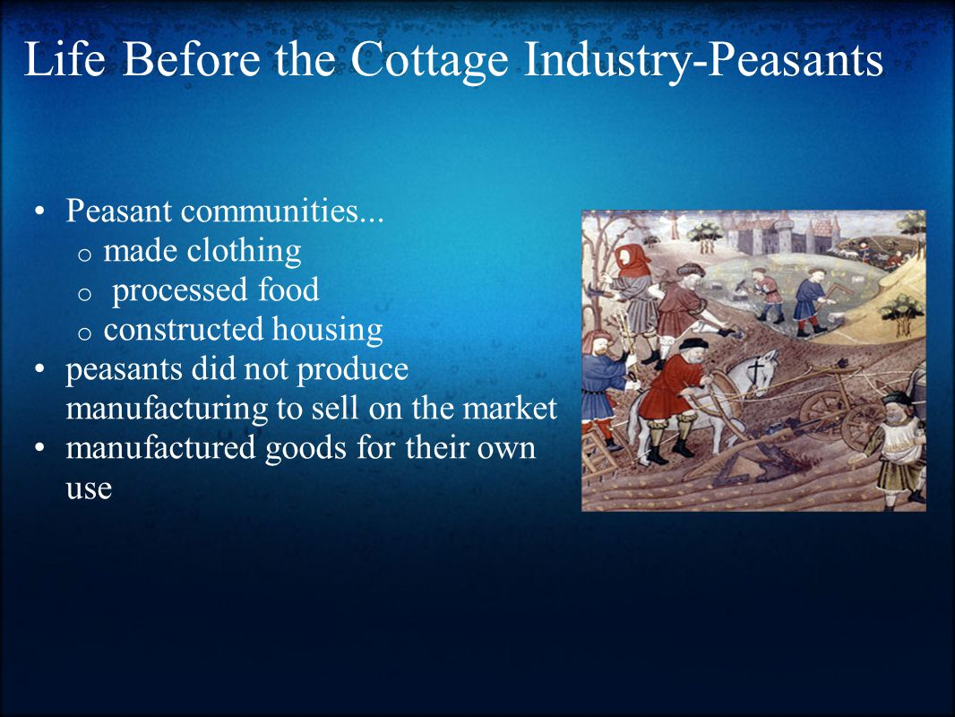Life Before the Cottage Industry-Peasants Peasant communities...