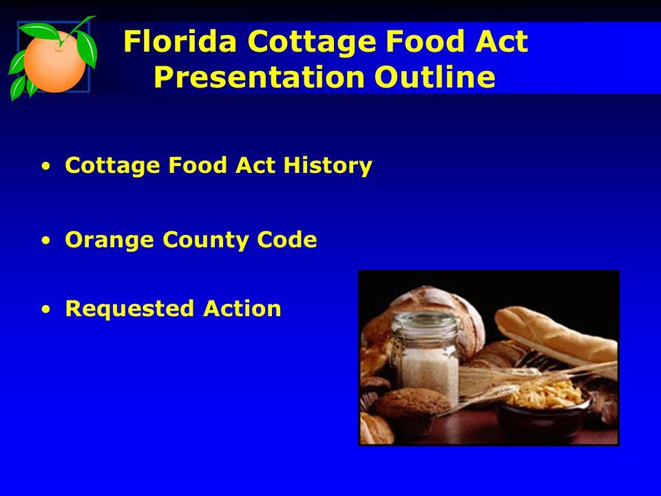 Florida Cottage Food Act Presentation Outline Cottage Food Act History Orange County Code Requested Action