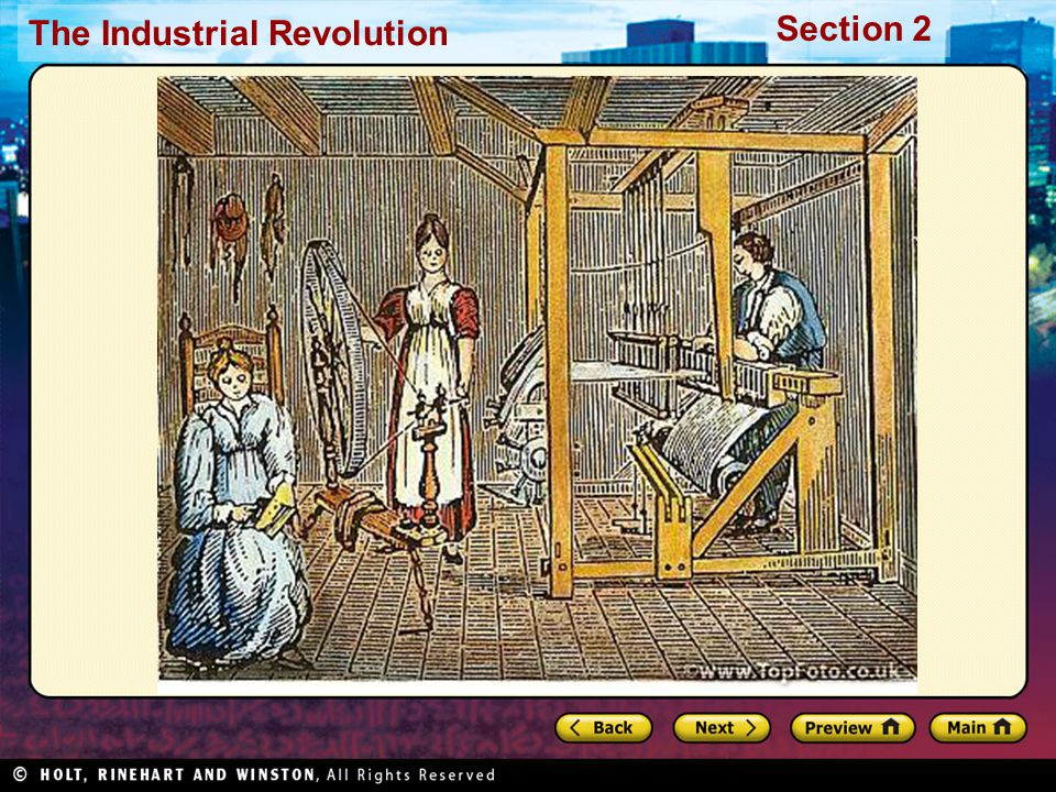 Section 2 The Industrial Revolution The factory system changed the world of work.