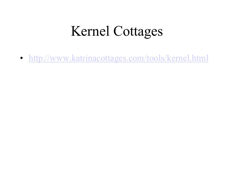 Kernel Cottages http://www.katrinacottages.com/tools/kernel.html
