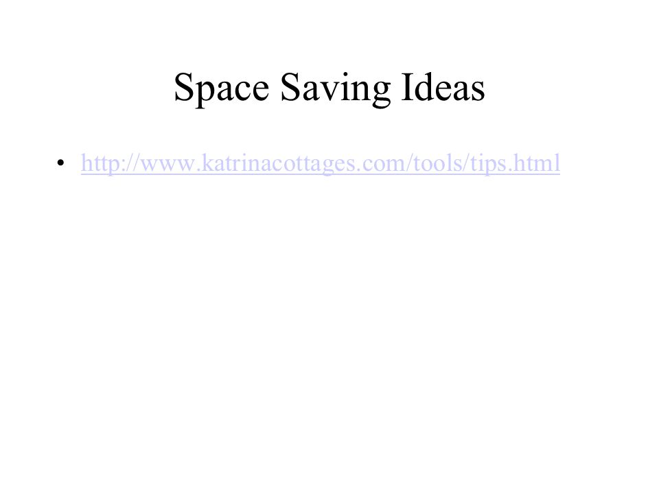 Space Saving Ideas http://www.katrinacottages.com/tools/tips.html