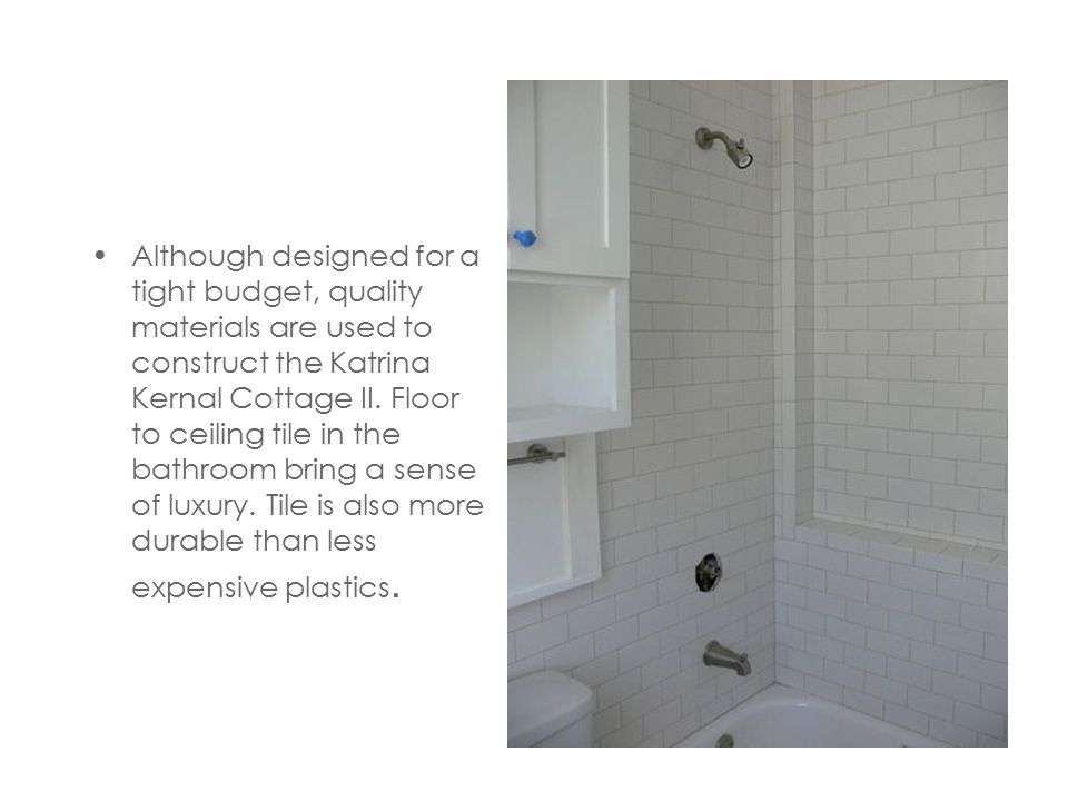 Although designed for a tight budget, quality materials are used to construct the Katrina Kernal Cottage II. Floor to ceiling tile in the bathroom bri