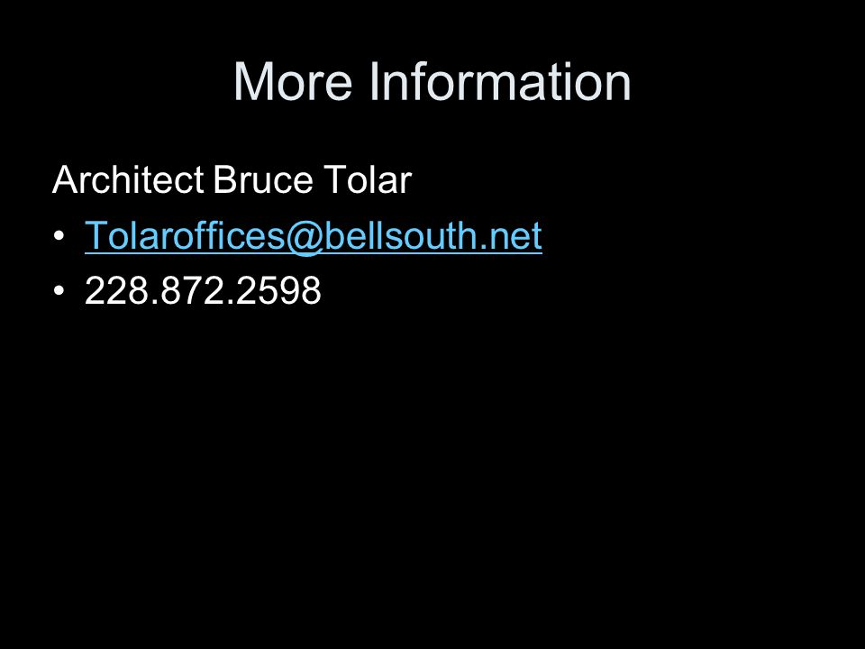More Information Architect Bruce Tolar Tolaroffices@bellsouth.net 228.872.2598