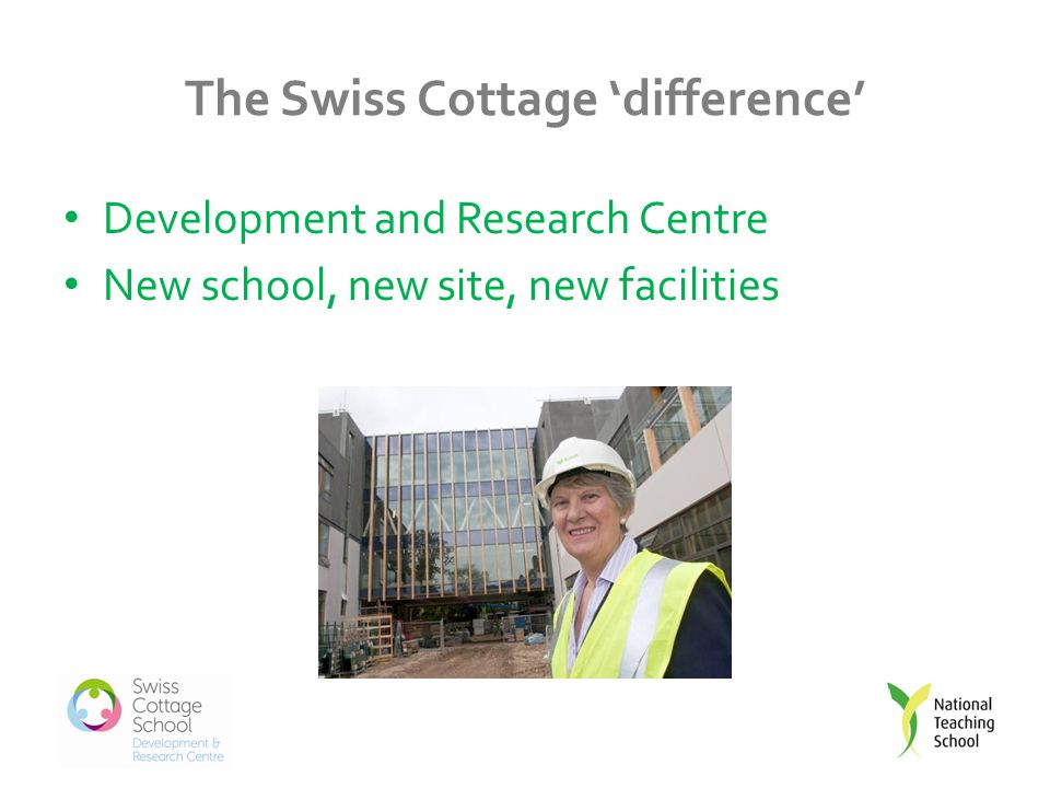 The Swiss Cottage 'difference' Development and Research Centre New school, new site, new facilities