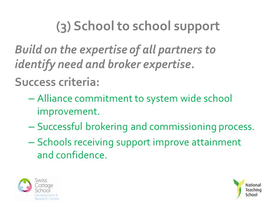 (3) School to school support Build on the expertise of all partners to identify need and broker expertise.