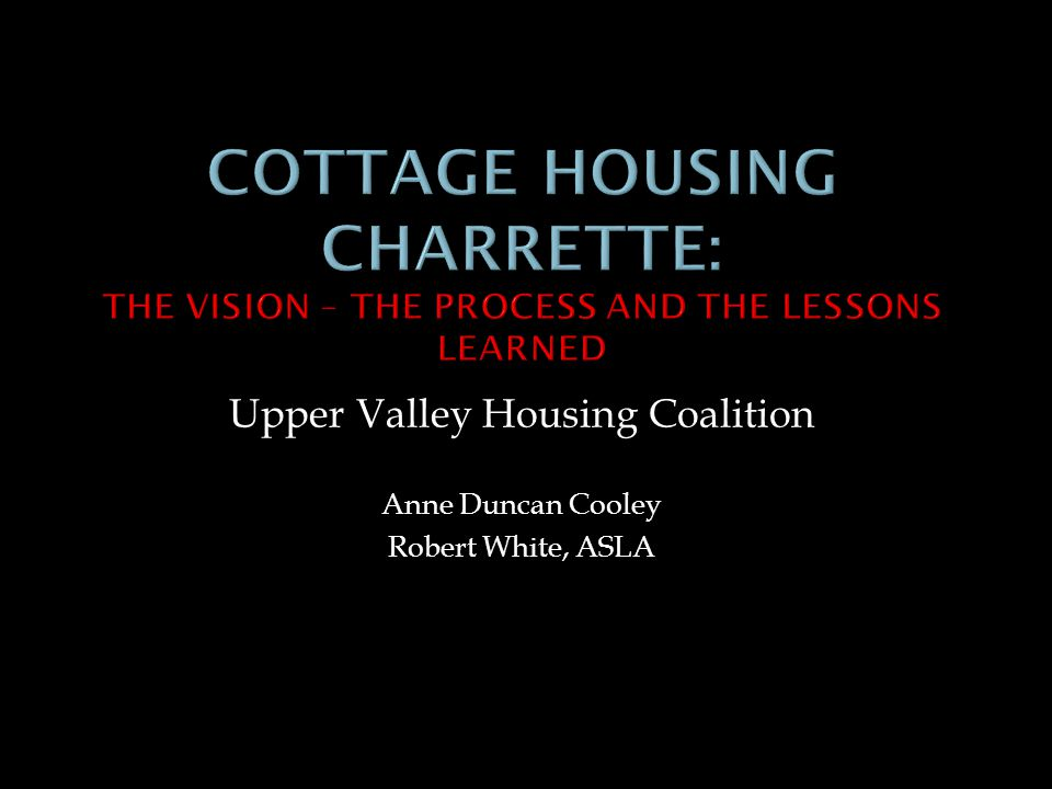 Upper Valley Housing Coalition Anne Duncan Cooley Robert White, ASLA