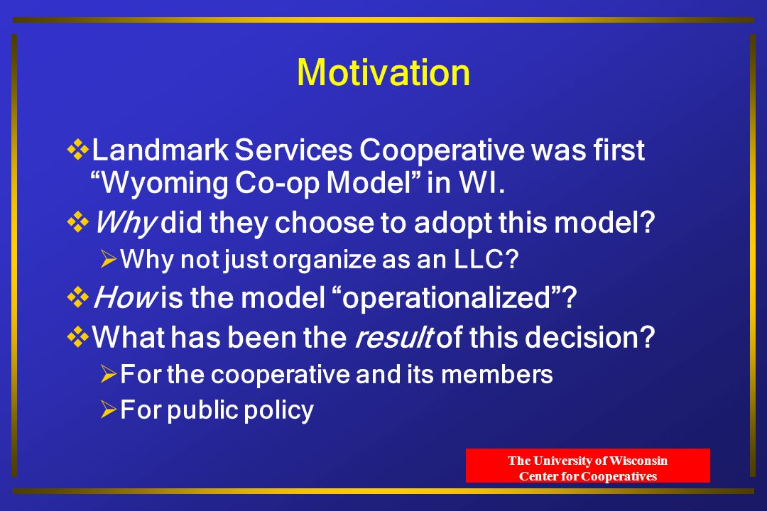 The University of Wisconsin Center for Cooperatives Motivation  Landmark Services Cooperative was first Wyoming Co-op Model in WI.