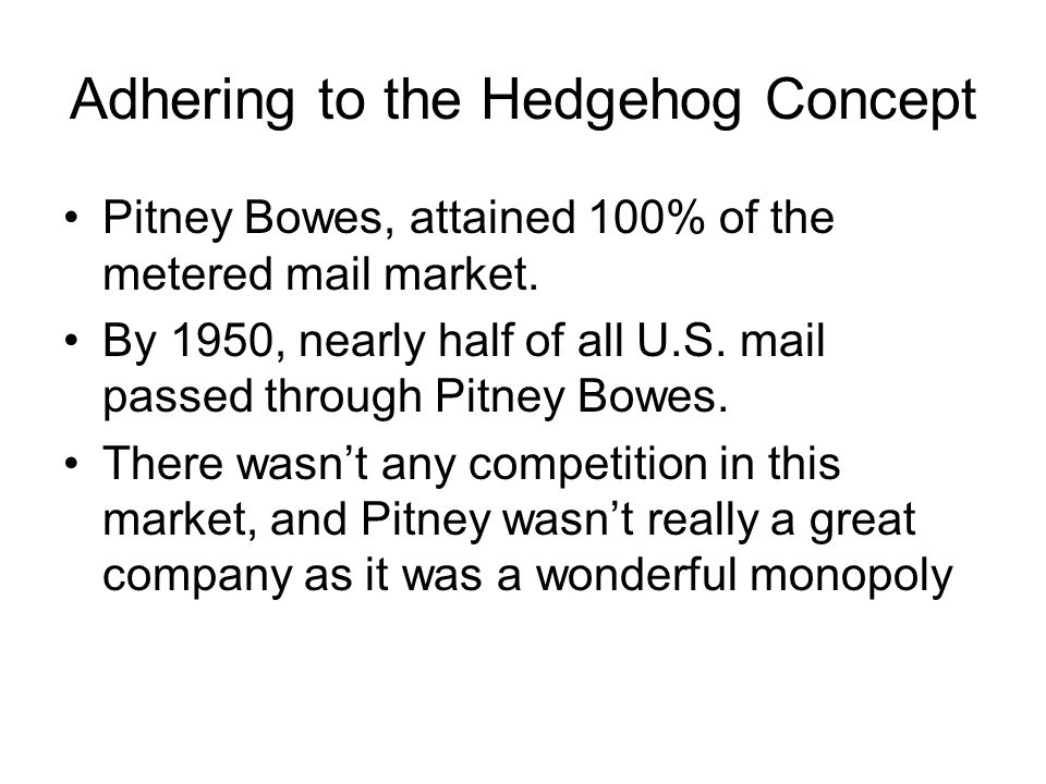 Adhering to the Hedgehog Concept Pitney Bowes, attained 100% of the metered mail market.