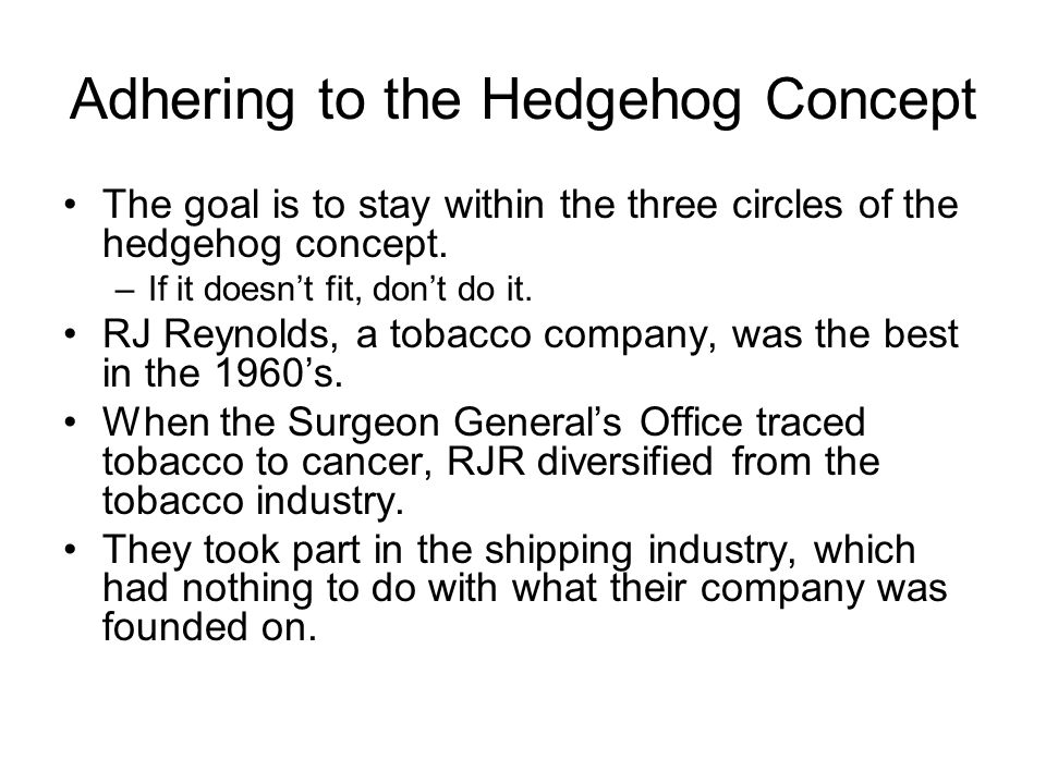 Adhering to the Hedgehog Concept The goal is to stay within the three circles of the hedgehog concept.