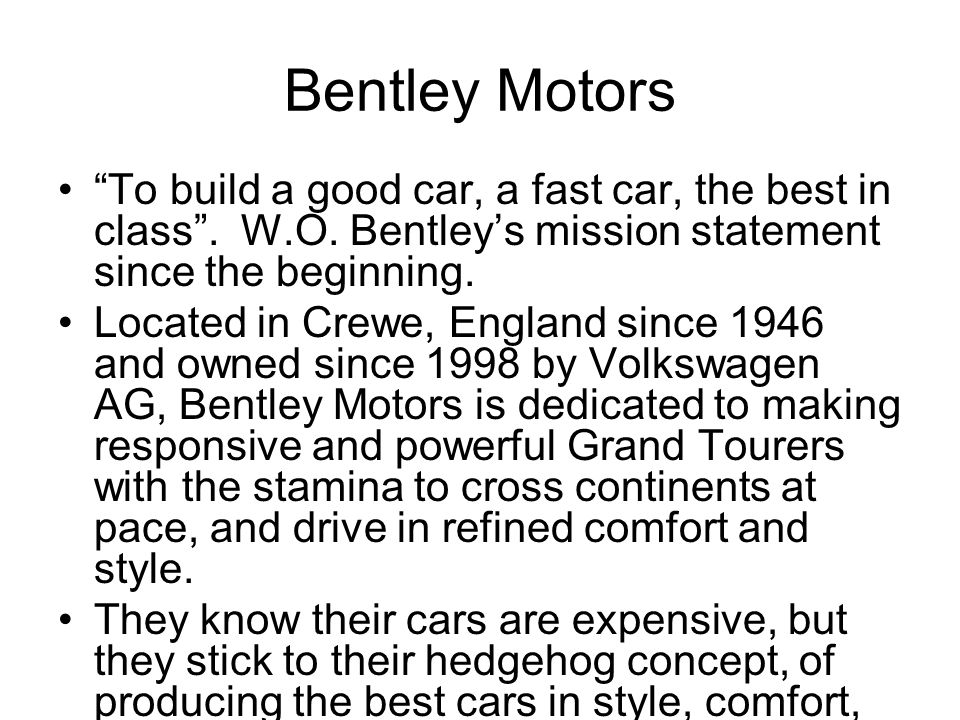 Bentley Motors To build a good car, a fast car, the best in class .
