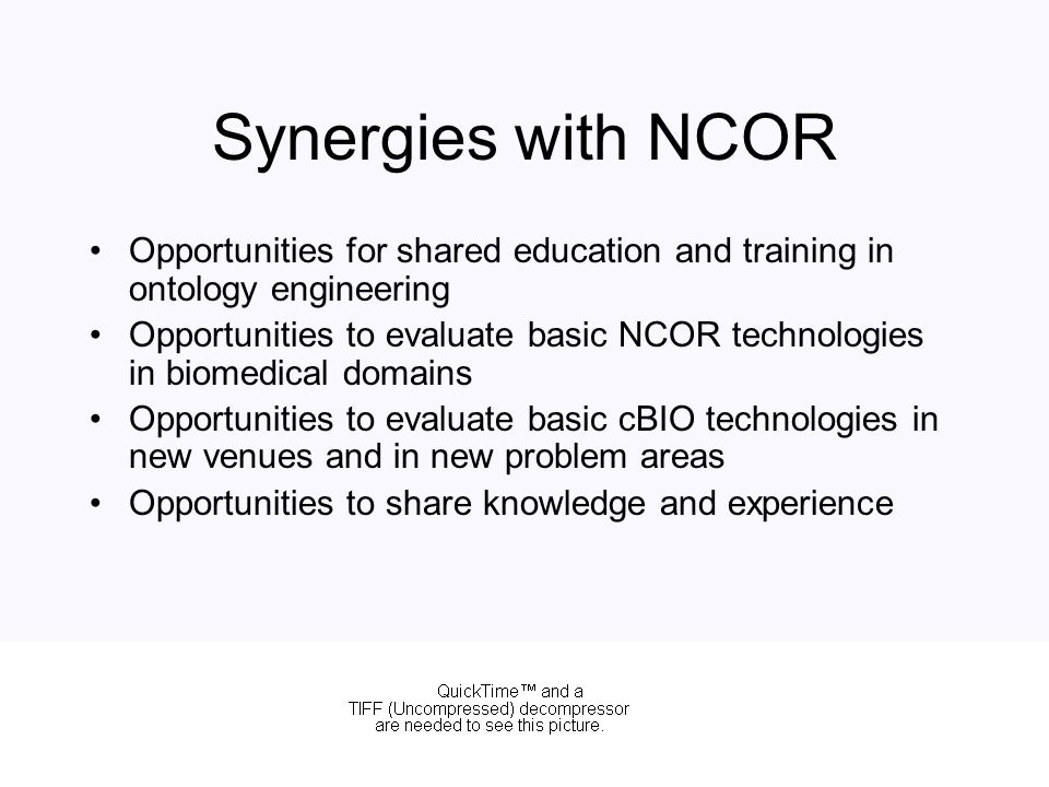 Synergies with NCOR Opportunities for shared education and training in ontology engineering Opportunities to evaluate basic NCOR technologies in biome