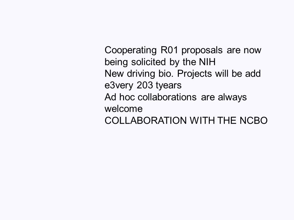 Cooperating R01 proposals are now being solicited by the NIH New driving bio. Projects will be add e3very 203 tyears Ad hoc collaborations are always