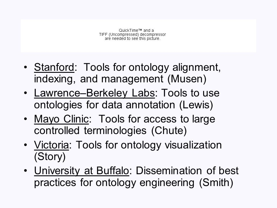 Stanford: Tools for ontology alignment, indexing, and management (Musen) Lawrence–Berkeley Labs: Tools to use ontologies for data annotation (Lewis) M
