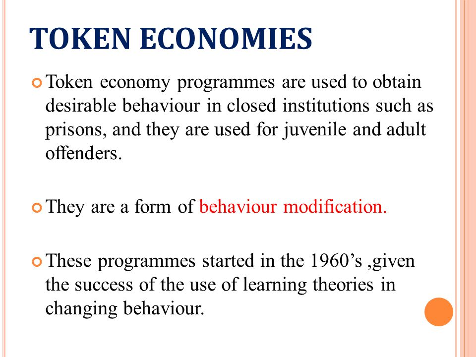 A token economy programme involves a system of rewards being set up for desired behaviour, sometimes with punishments to discourage behaviour which is undesirable.