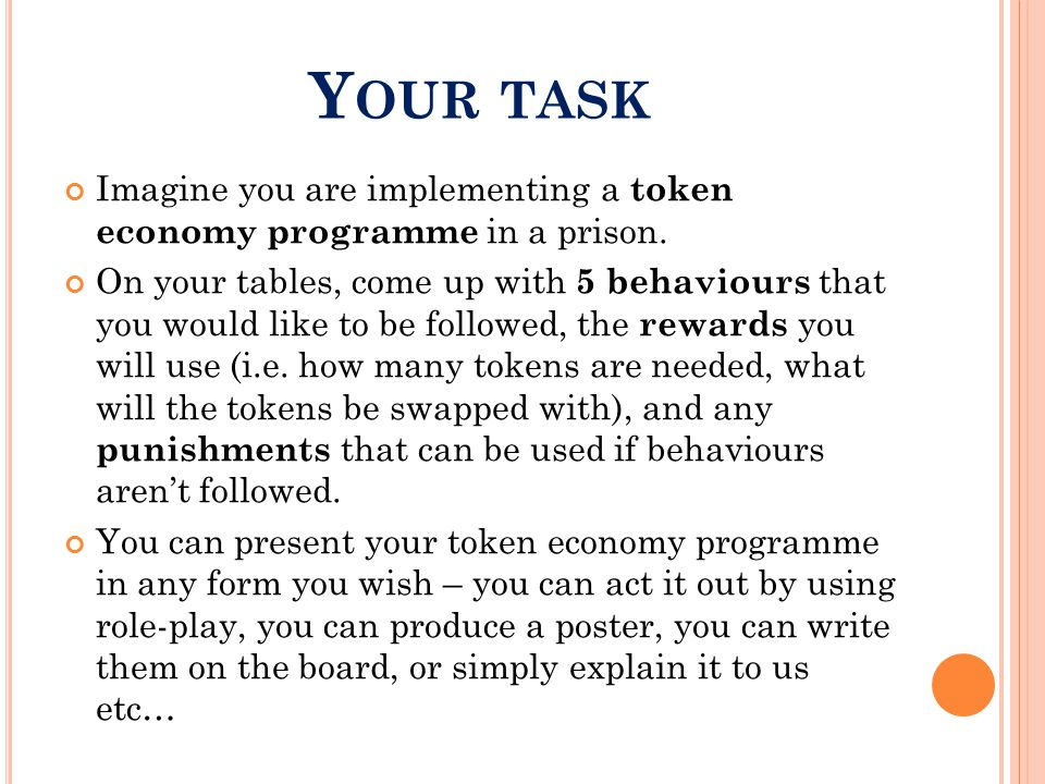 Y OUR TASK Imagine you are implementing a token economy programme in a prison.