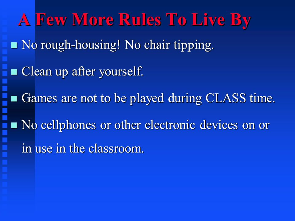 A Few More Rules To Live By n No rough-housing. No chair tipping.