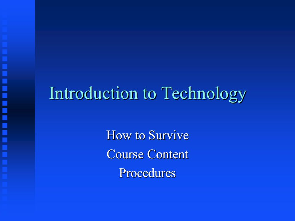 Introduction to Technology How to Survive Course Content Procedures