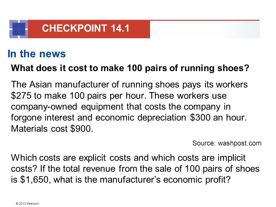 © 2013 Pearson In the news What does it cost to make 100 pairs of running shoes? The Asian manufacturer of running shoes pays its workers $275 to make