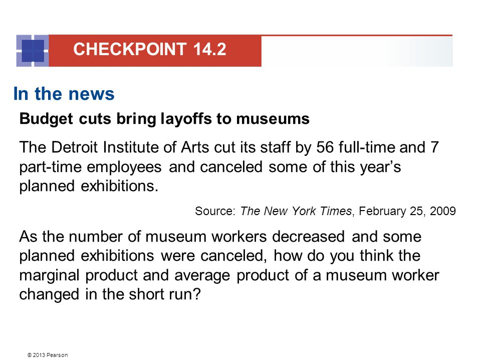 © 2013 Pearson In the news Budget cuts bring layoffs to museums The Detroit Institute of Arts cut its staff by 56 full-time and 7 part-time employees