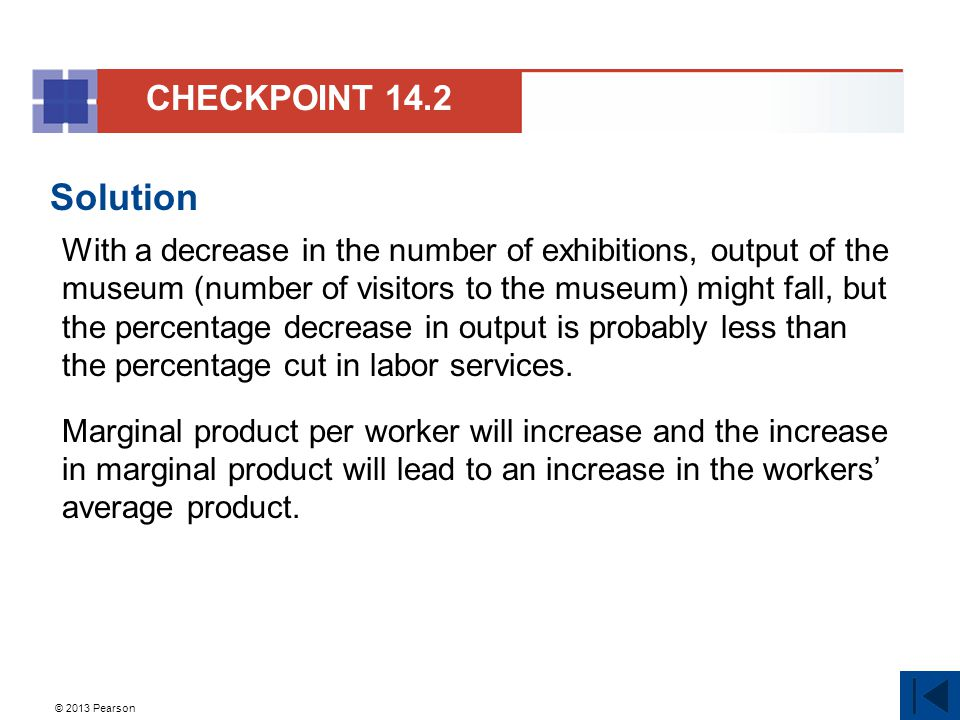 © 2013 Pearson Solution With a decrease in the number of exhibitions, output of the museum (number of visitors to the museum) might fall, but the perc