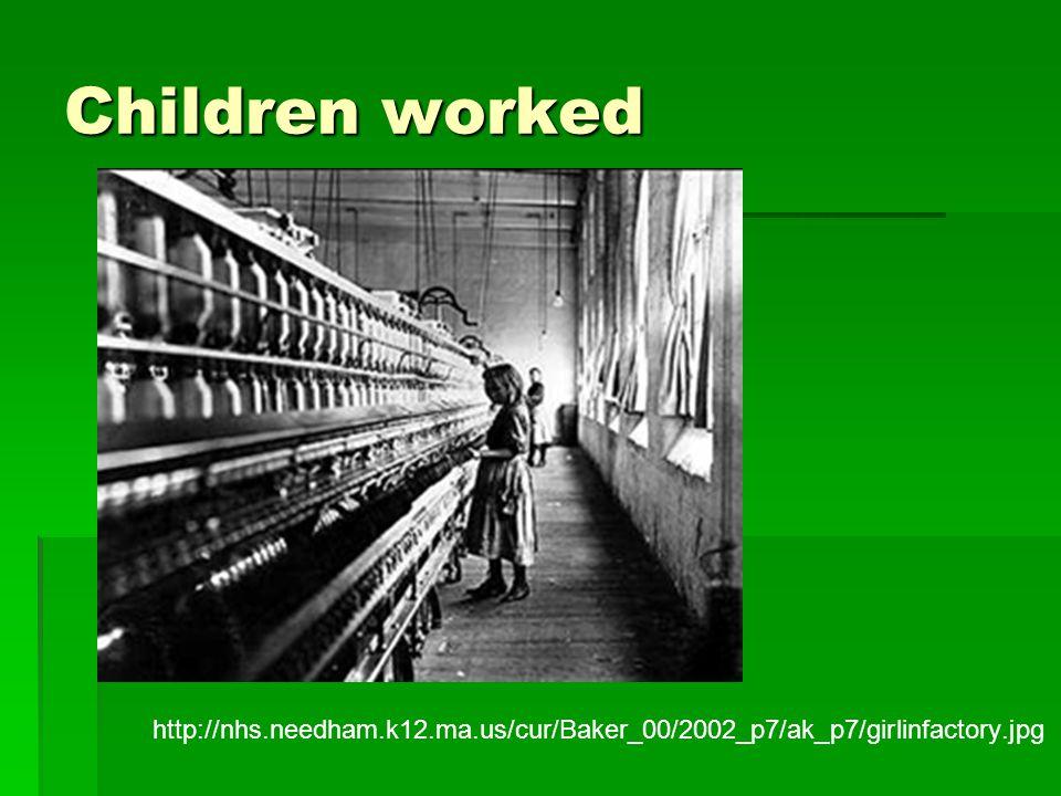 Children worked http://nhs.needham.k12.ma.us/cur/Baker_00/2002_p7/ak_p7/girlinfactory.jpg
