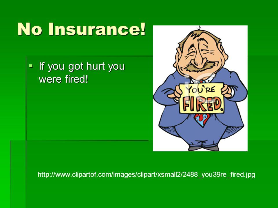 No Insurance.  If you got hurt you were fired.