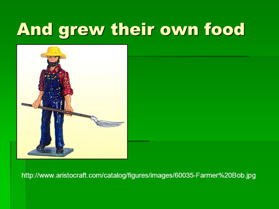 And grew their own food http://www.aristocraft.com/catalog/figures/images/60035-Farmer%20Bob.jpg