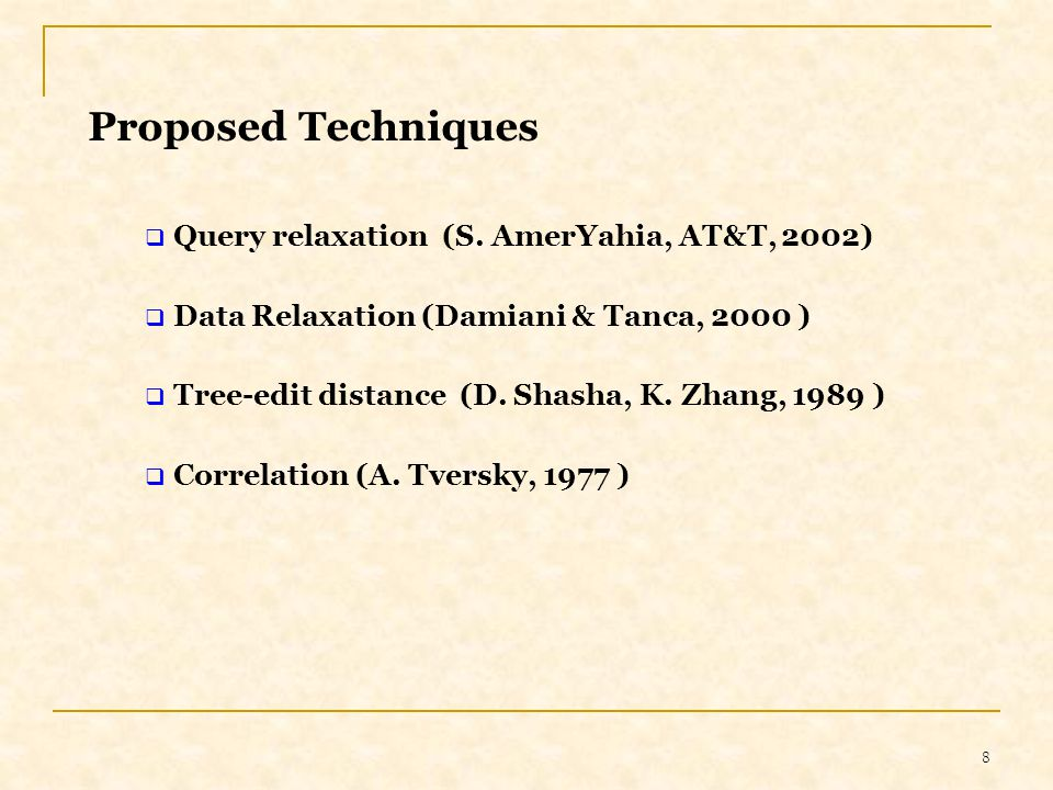 8 Proposed Techniques  Query relaxation (S. AmerYahia, AT&T, 2002)  Tree-edit distance (D.