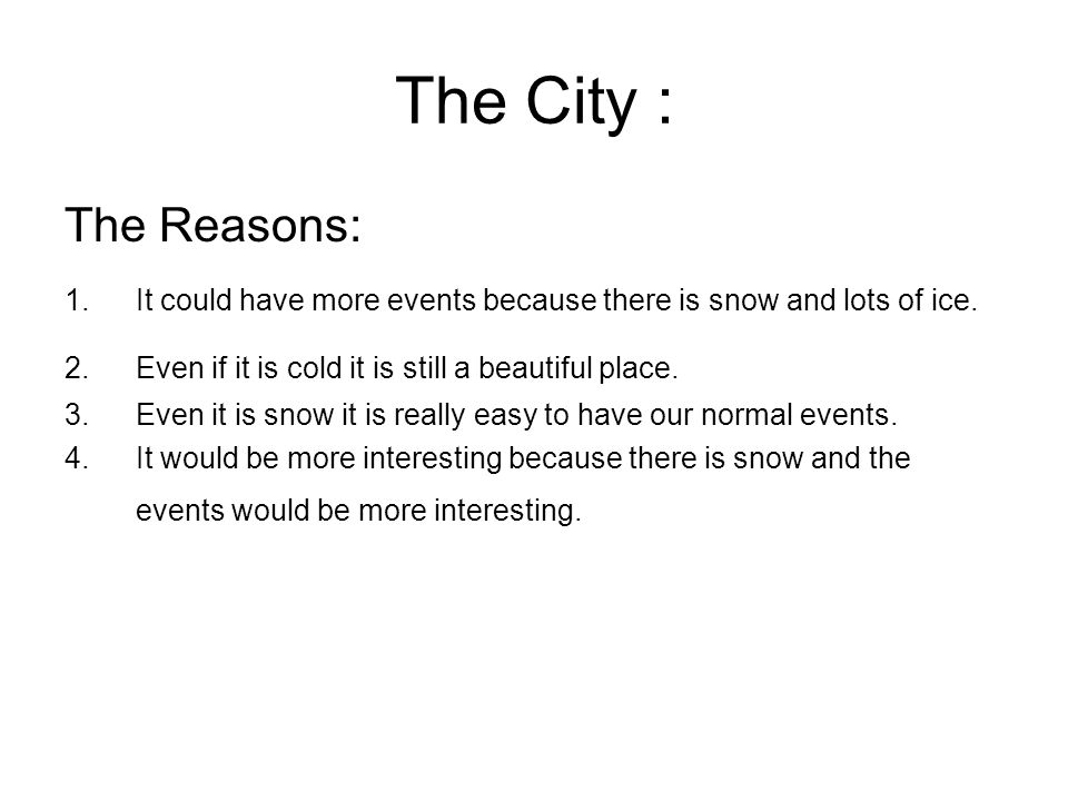 The City : The Reasons: 1.It could have more events because there is snow and lots of ice.