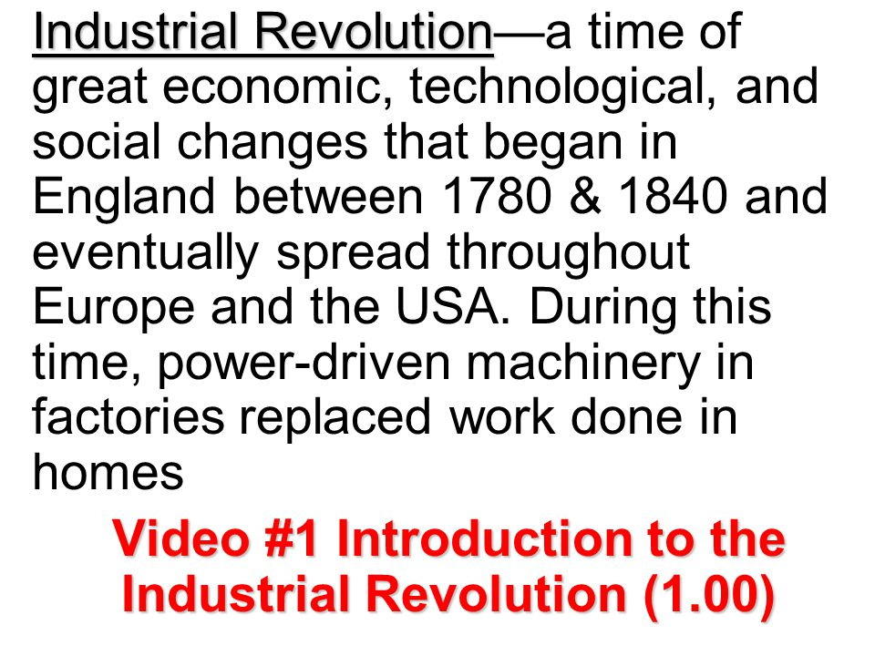 Industrial Revolution Industrial Revolution—a time of great economic, technological, and social changes that began in England between 1780 & 1840 and eventually spread throughout Europe and the USA.