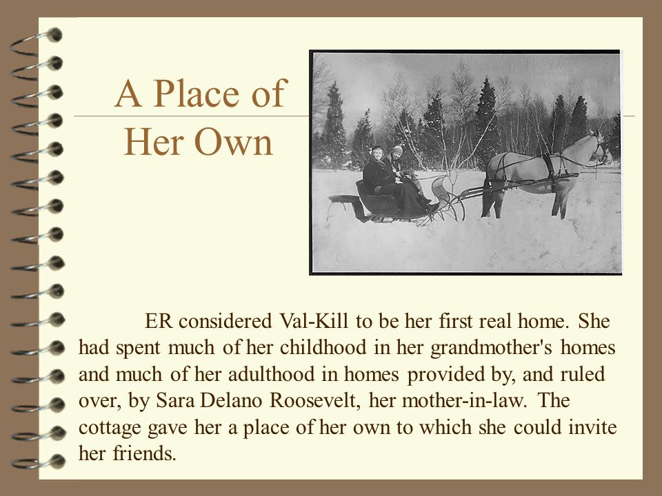 A Place of Her Own ER considered Val-Kill to be her first real home.
