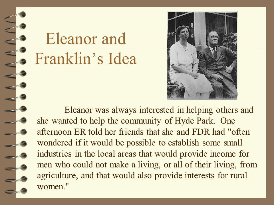 Eleanor was always interested in helping others and she wanted to help the community of Hyde Park. One afternoon ER told her friends that she and FDR