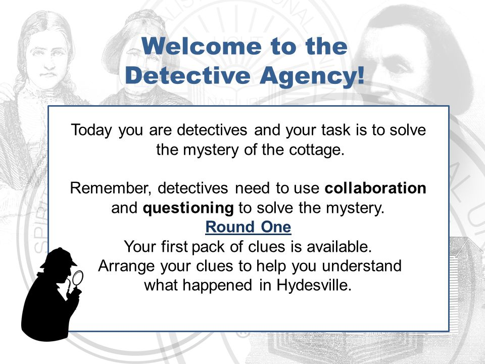 Welcome to the Detective Agency.Round Two You've collected your first set of clues.