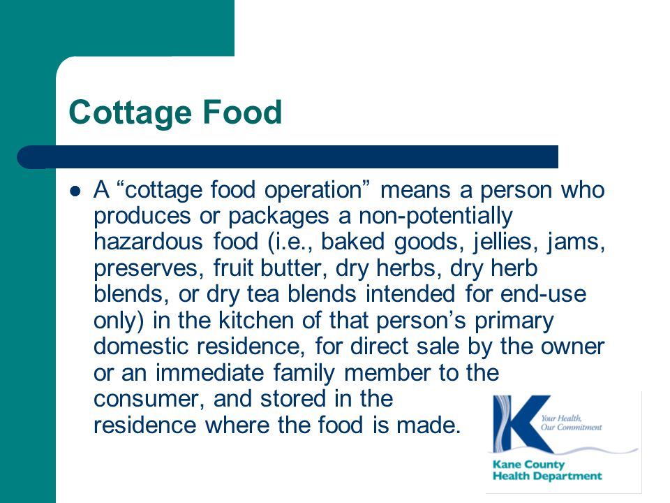 "Cottage Food A ""cottage food operation"" means a person who produces or packages a non-potentially hazardous food (i.e., baked goods, jellies, jams, pr"