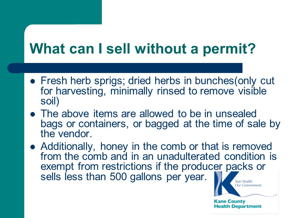 What can I sell without a permit? Fresh herb sprigs; dried herbs in bunches(only cut for harvesting, minimally rinsed to remove visible soil) The abov