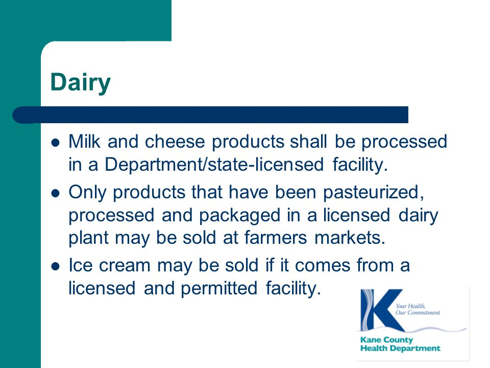 Dairy Milk and cheese products shall be processed in a Department/state-licensed facility.
