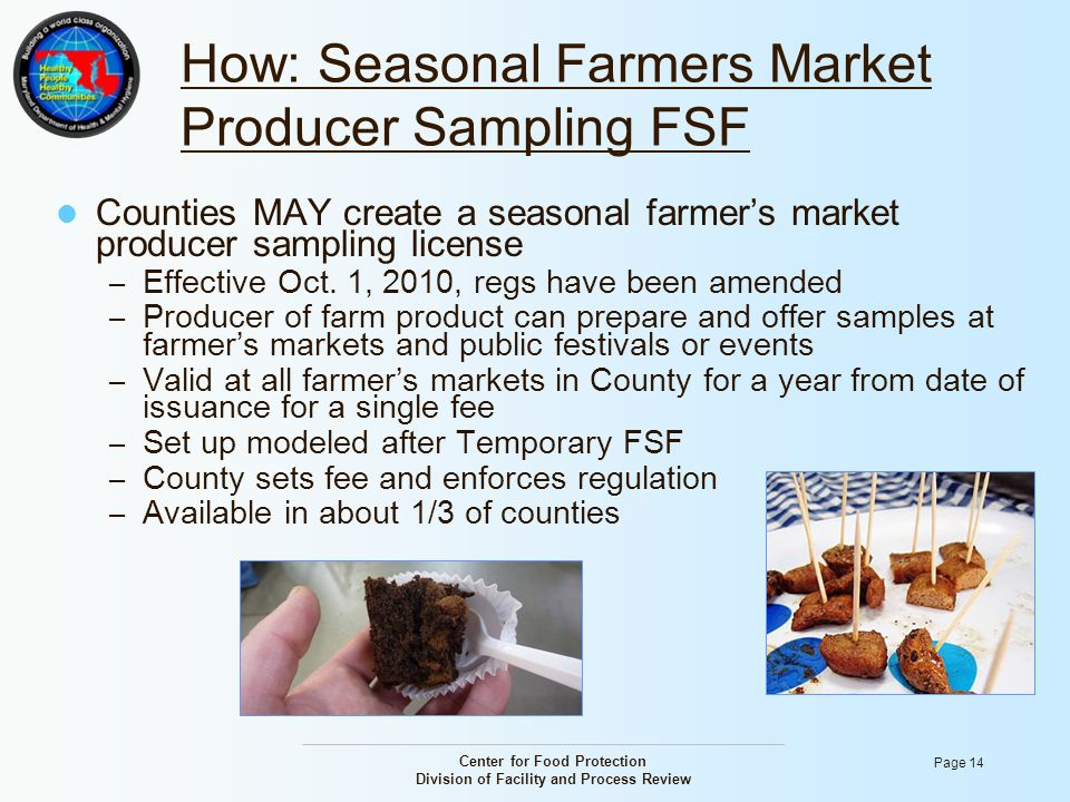 Center for Food Protection Division of Facility and Process Review Page 14 How: Seasonal Farmers Market Producer Sampling FSF Counties MAY create a se