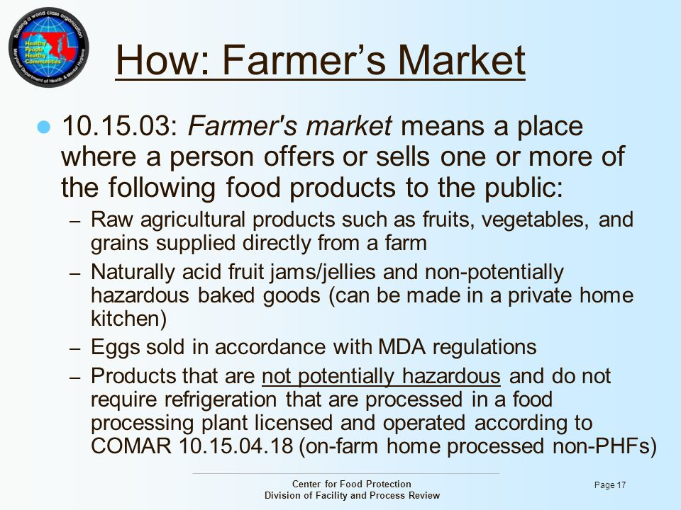 Center for Food Protection Division of Facility and Process Review Page 17 How: Farmer's Market 10.15.03: Farmer's market means a place where a person