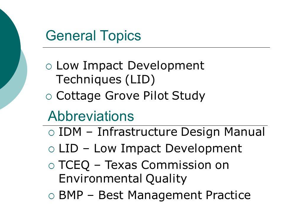 General Topics  Low Impact Development Techniques (LID)  Cottage Grove Pilot Study Abbreviations  IDM – Infrastructure Design Manual  LID – Low Im