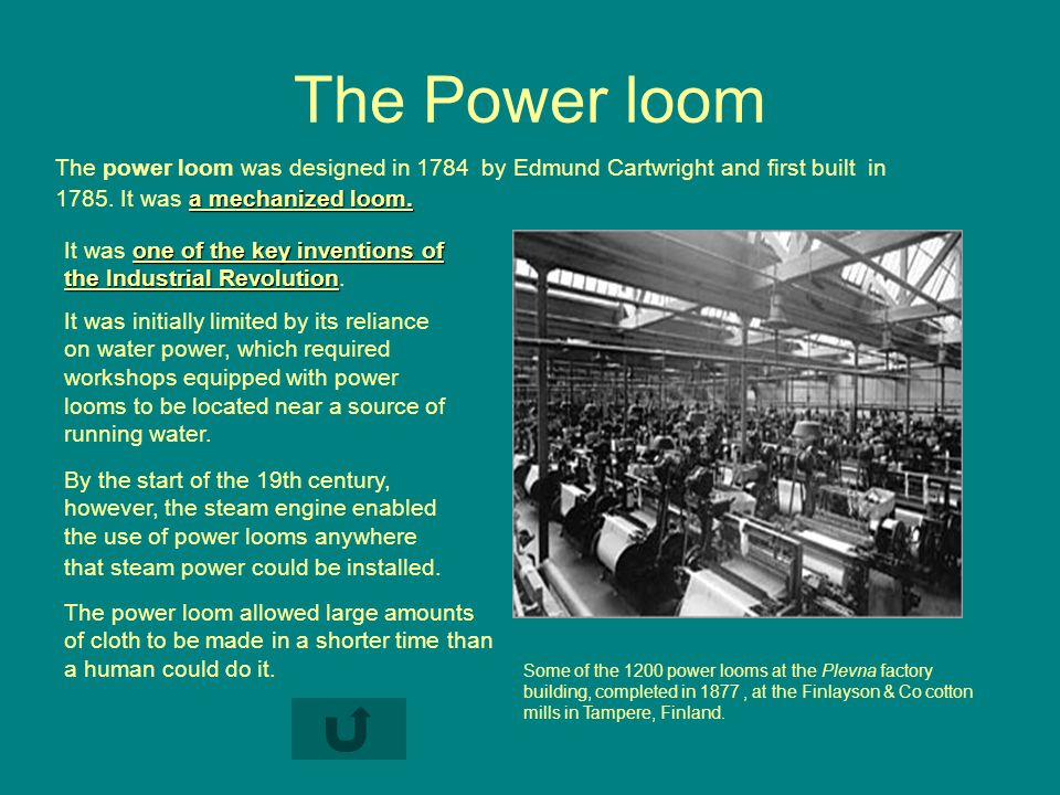The Power loom The power loom was designed in 1784 by Edmund Cartwright and first built in a mechanized loom.