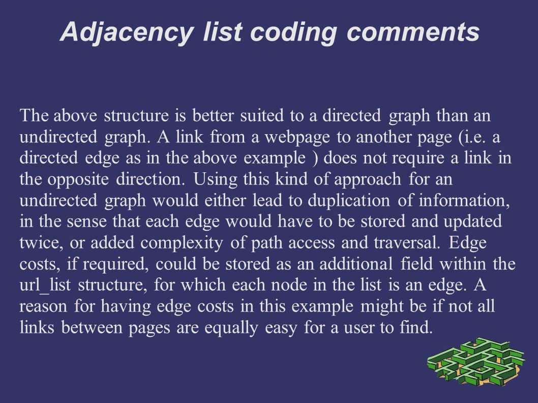 Adjacency list coding comments The above structure is better suited to a directed graph than an undirected graph.