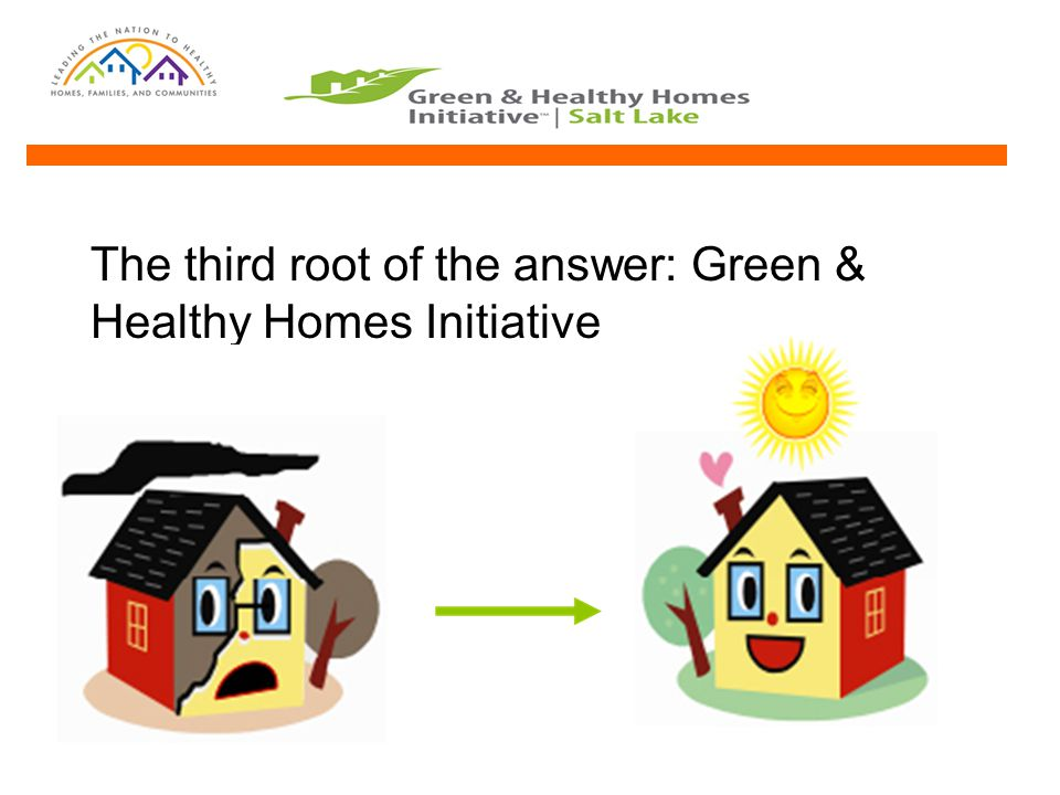 The third root of the answer: Green & Healthy Homes Initiative