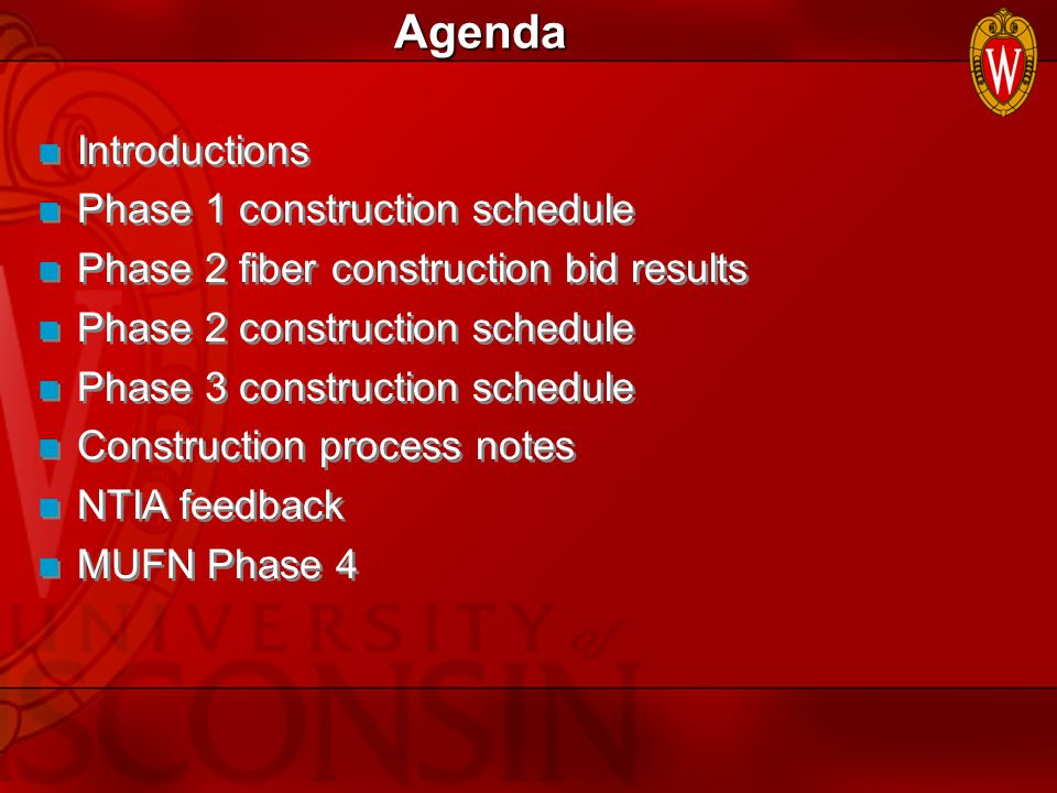Agenda Introductions Phase 1 construction schedule Phase 2 fiber construction bid results Phase 2 construction schedule Phase 3 construction schedule Construction process notes NTIA feedback MUFN Phase 4 Introductions Phase 1 construction schedule Phase 2 fiber construction bid results Phase 2 construction schedule Phase 3 construction schedule Construction process notes NTIA feedback MUFN Phase 4
