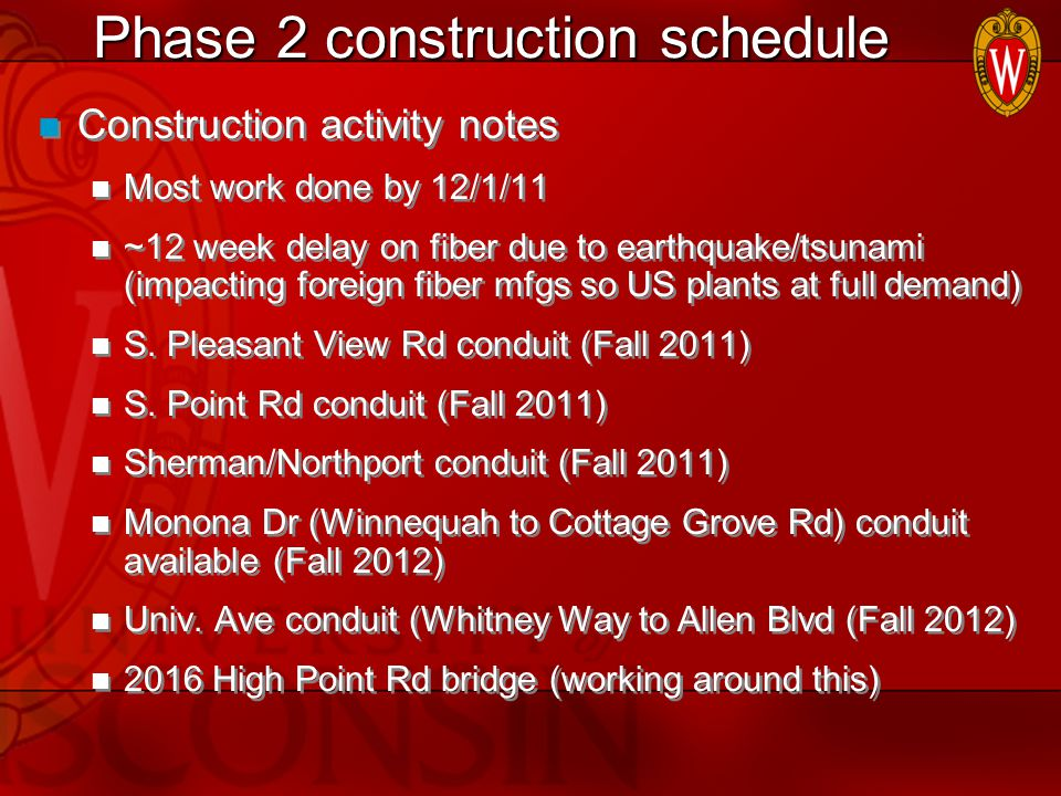 Phase 2 construction schedule Construction activity notes Most work done by 12/1/11 ~12 week delay on fiber due to earthquake/tsunami (impacting foreign fiber mfgs so US plants at full demand) S.
