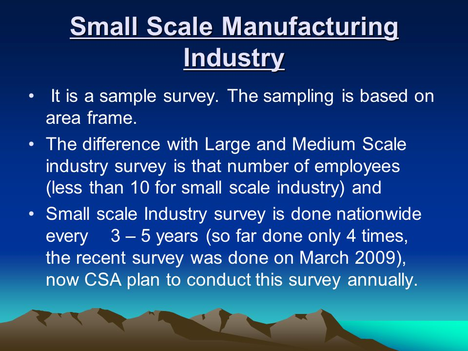Small Scale Manufacturing Industry It is a sample survey.