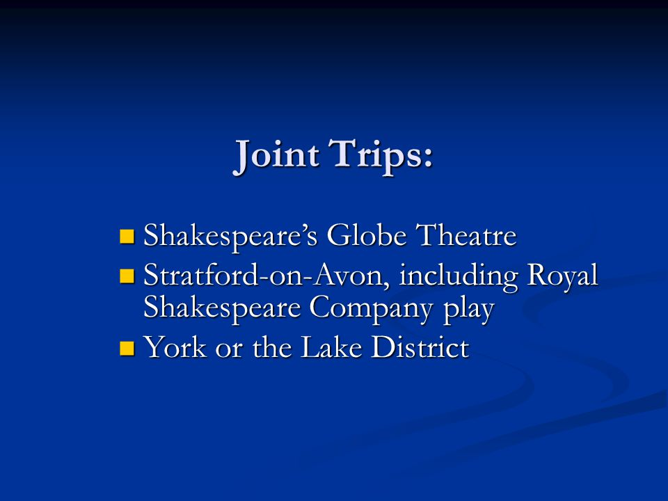 Joint Trips: Shakespeare's Globe Theatre Shakespeare's Globe Theatre Stratford-on-Avon, including Royal Shakespeare Company play Stratford-on-Avon, including Royal Shakespeare Company play York or the Lake District York or the Lake District