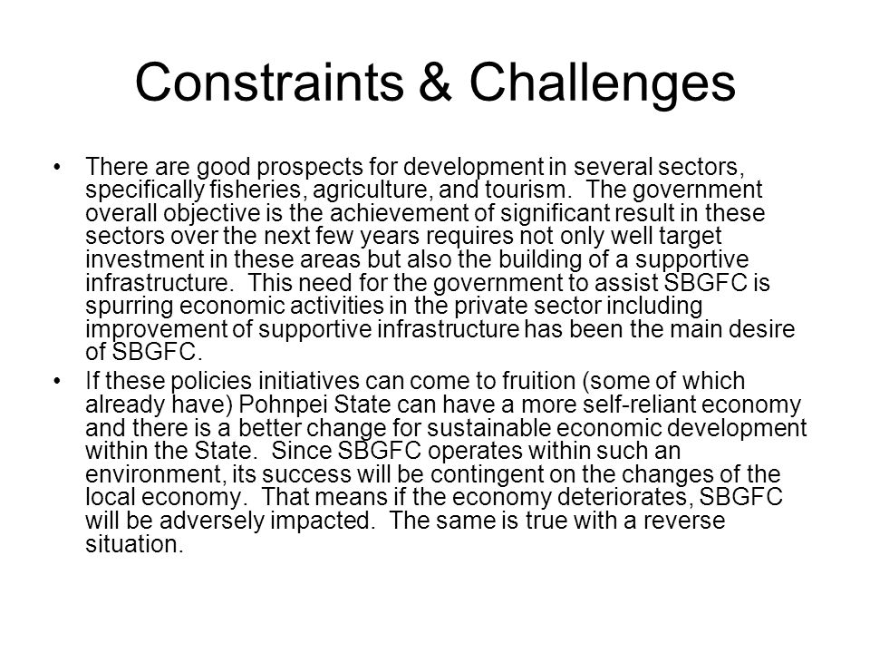 Constraints & Challenges There are good prospects for development in several sectors, specifically fisheries, agriculture, and tourism. The government