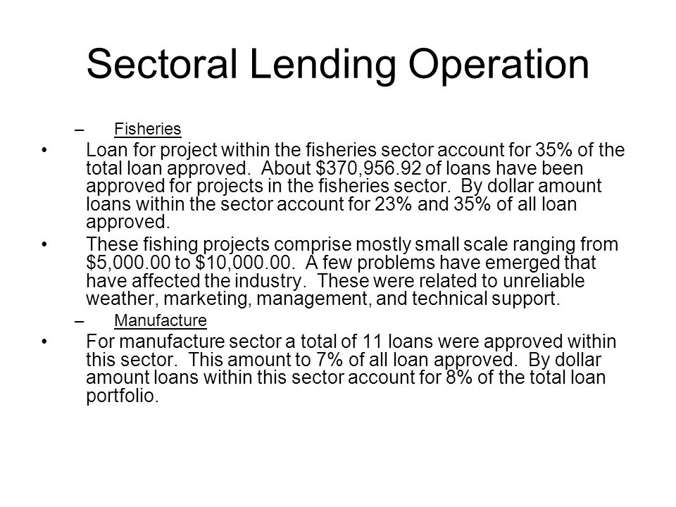 Sectoral Lending Operation –Processing Three loans were approved for this sector account for 6% of the total loan portfolio and 3% of the total number of loan.